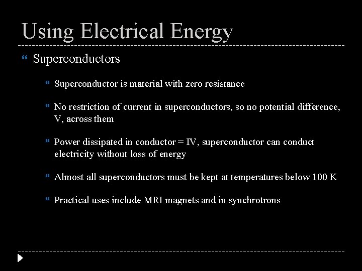 Using Electrical Energy Superconductors Superconductor is material with zero resistance No restriction of current