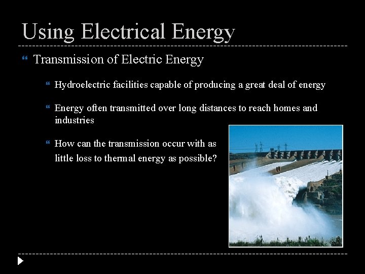 Using Electrical Energy Transmission of Electric Energy Hydroelectric facilities capable of producing a great