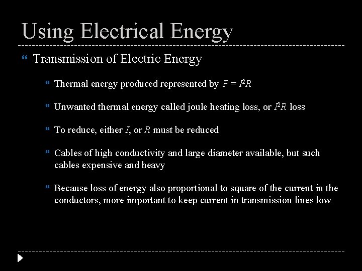Using Electrical Energy Transmission of Electric Energy Thermal energy produced represented by P =