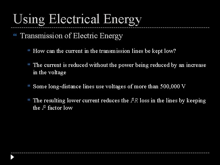 Using Electrical Energy Transmission of Electric Energy How can the current in the transmission