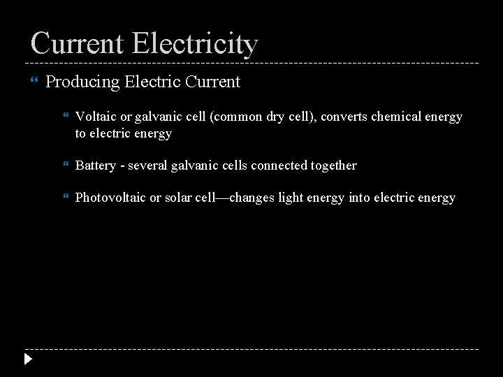 Current Electricity Producing Electric Current Voltaic or galvanic cell (common dry cell), converts chemical