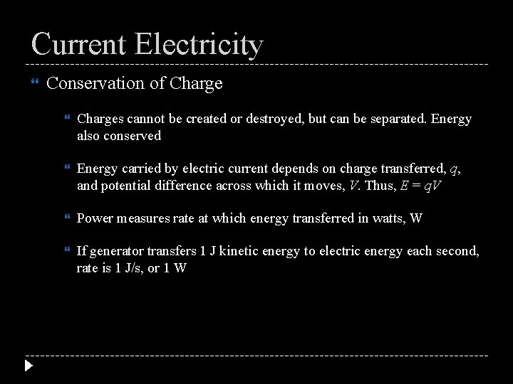 Current Electricity Conservation of Charges cannot be created or destroyed, but can be separated.