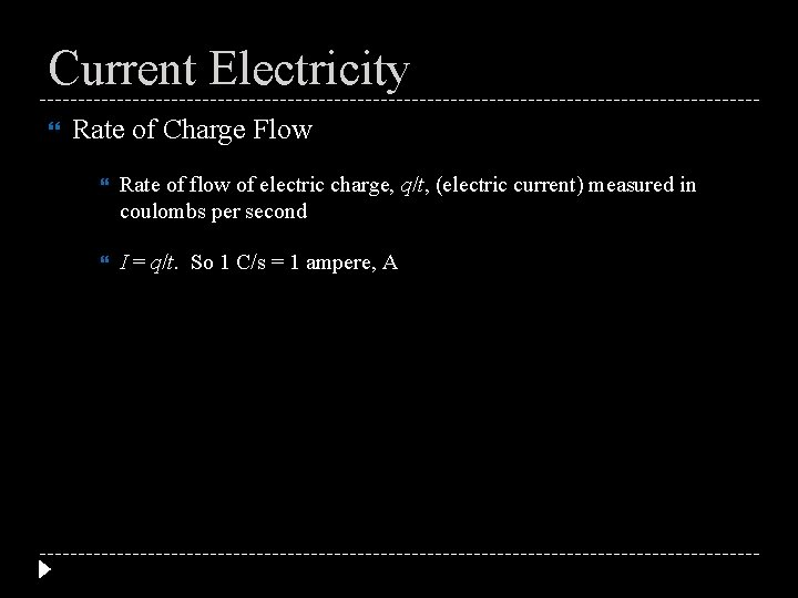 Current Electricity Rate of Charge Flow Rate of flow of electric charge, q/t, (electric