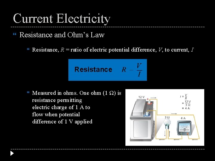 Current Electricity Resistance and Ohm's Law Resistance, R = ratio of electric potential difference,