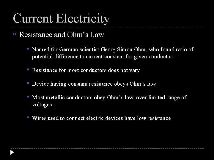 Current Electricity Resistance and Ohm's Law Named for German scientist Georg Simon Ohm, who