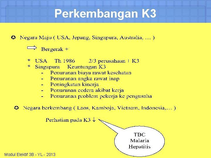 Perkembangan K 3 Modul Elektif 3 B - YL - 2013