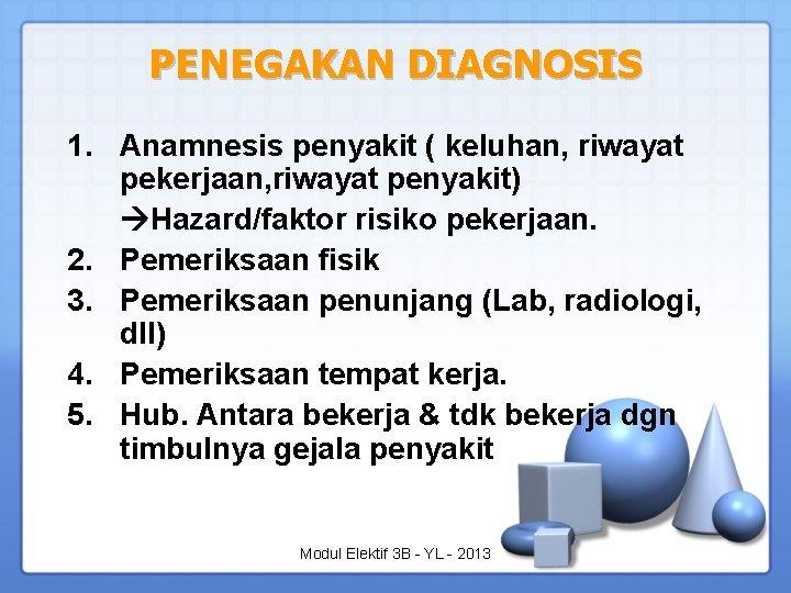 PENEGAKAN DIAGNOSIS 1. Anamnesis penyakit ( keluhan, riwayat pekerjaan, riwayat penyakit) Hazard/faktor risiko pekerjaan.