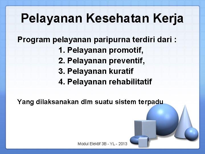 Pelayanan Kesehatan Kerja Program pelayanan paripurna terdiri dari : 1. Pelayanan promotif, 2. Pelayanan