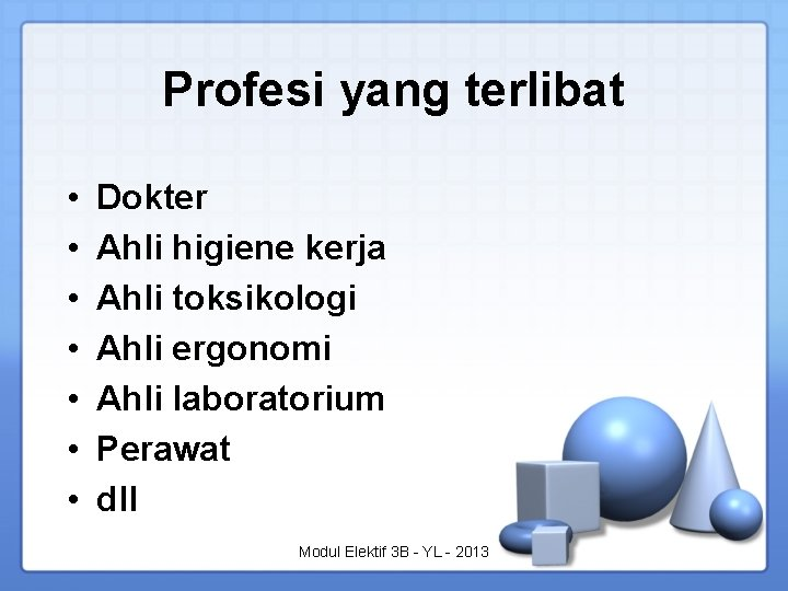 Profesi yang terlibat • • Dokter Ahli higiene kerja Ahli toksikologi Ahli ergonomi Ahli