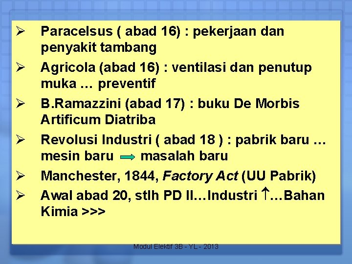 Ø Ø Ø Paracelsus ( abad 16) : pekerjaan dan penyakit tambang Agricola (abad