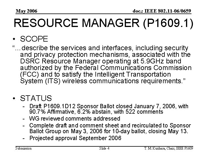 May 2006 doc. : IEEE 802. 11 -06/0659 RESOURCE MANAGER (P 1609. 1) •