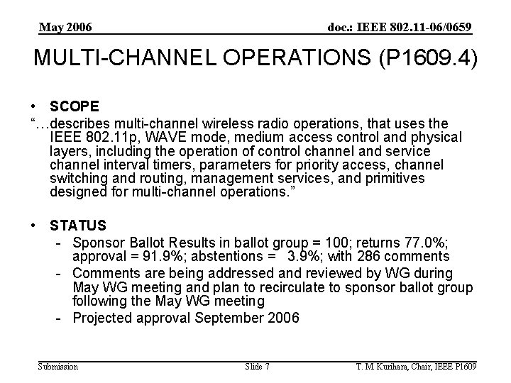 May 2006 doc. : IEEE 802. 11 -06/0659 MULTI-CHANNEL OPERATIONS (P 1609. 4) •