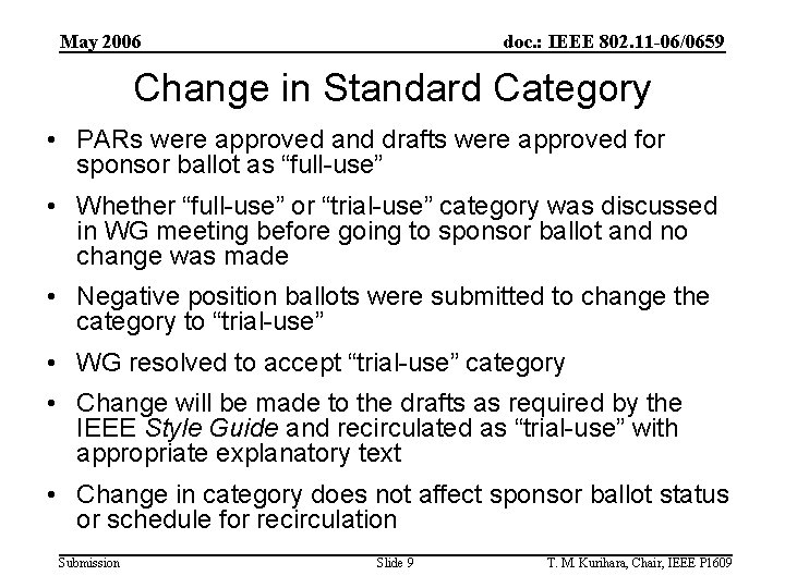 May 2006 doc. : IEEE 802. 11 -06/0659 Change in Standard Category • PARs
