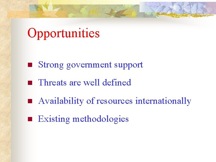 Opportunities n Strong government support n Threats are well defined n Availability of resources