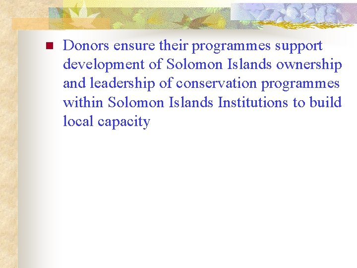 n Donors ensure their programmes support development of Solomon Islands ownership and leadership of