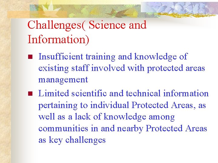 Challenges( Science and Information) n n Insufficient training and knowledge of existing staff involved