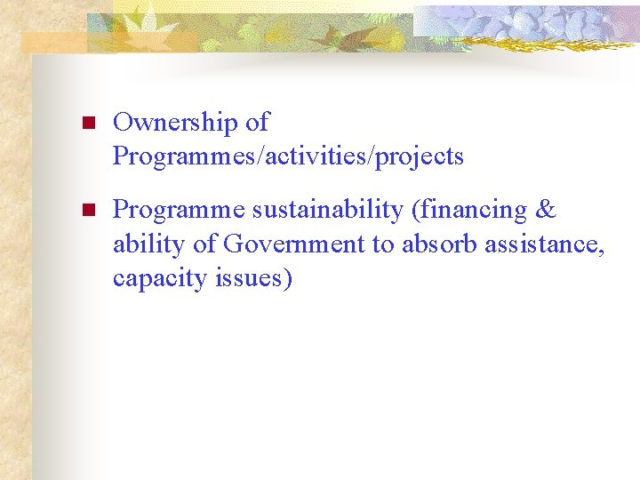 n Ownership of Programmes/activities/projects n Programme sustainability (financing & ability of Government to absorb