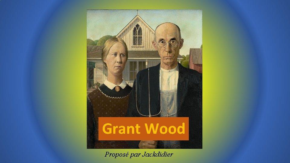 Grant Wood Proposé par Jackdidier