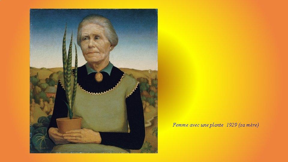 Femme avec une plante 1929 (sa mère)