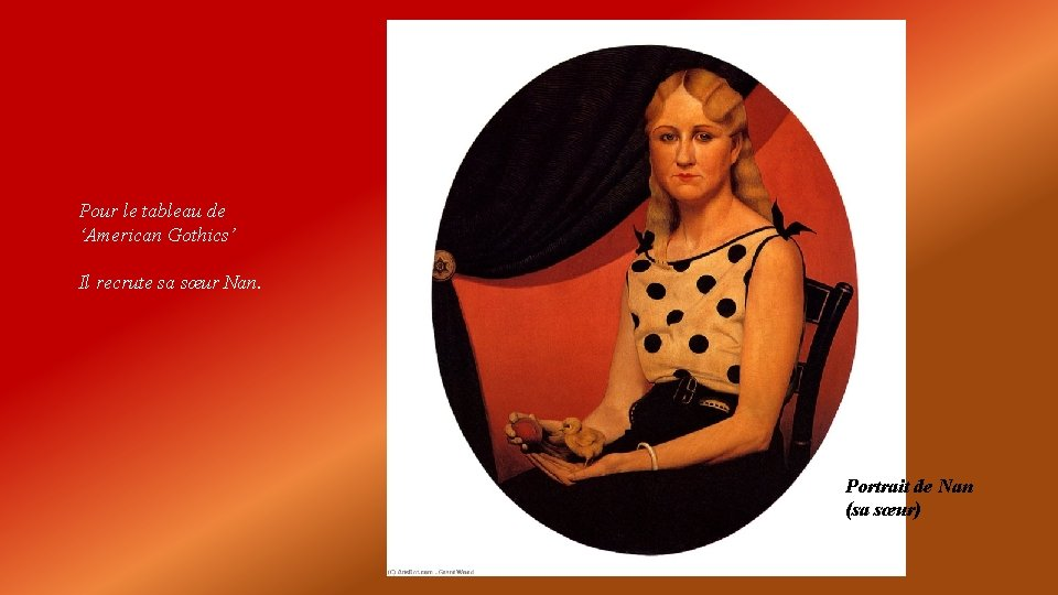 Pour le tableau de 'American Gothics' Il recrute sa sœur Nan. Portrait de Nan