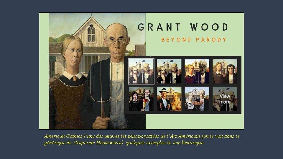 American Gothics l'une des œuvres les plus parodiées de l'Art Américain (on le voit