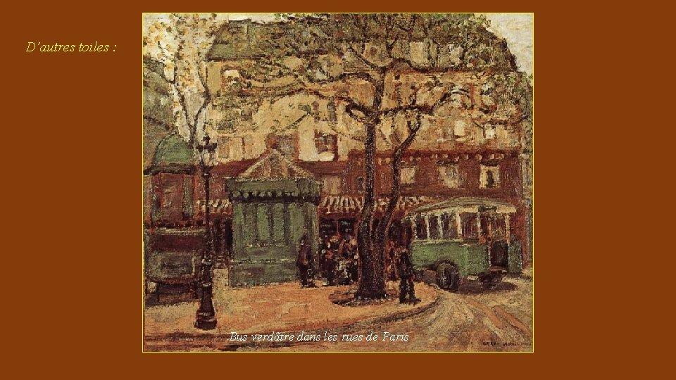 D'autres toiles : Bus verdâtre dans les rues de Paris