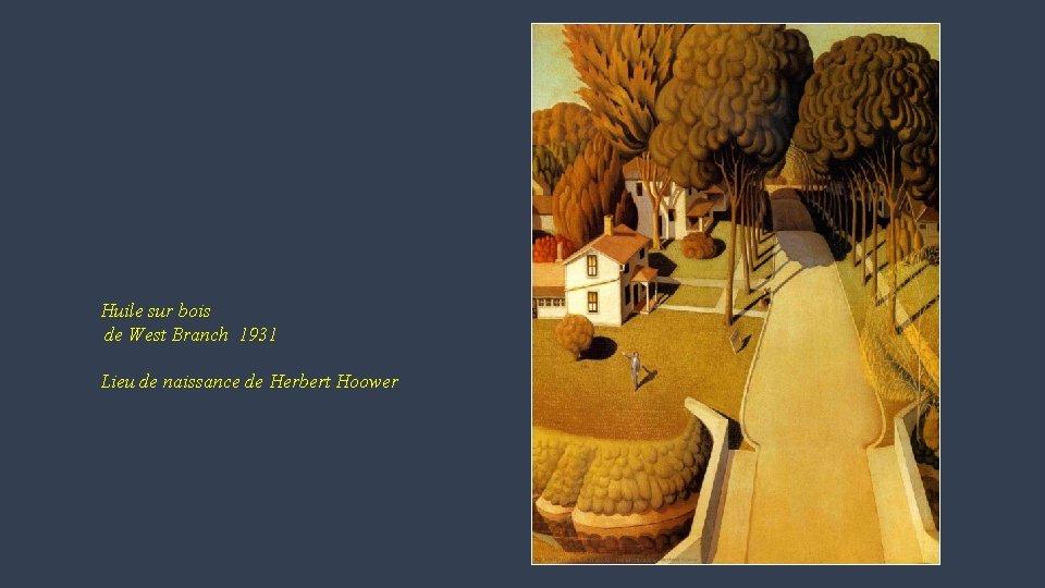 Huile sur bois de West Branch 1931 Lieu de naissance de Herbert Hoower