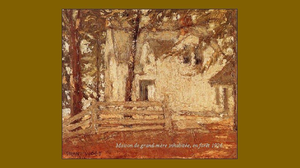 Maison de grand-mère inhabitée, en forêt 1926