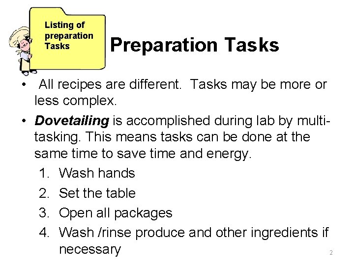 Listing of preparation Tasks Preparation Tasks • All recipes are different. Tasks may be