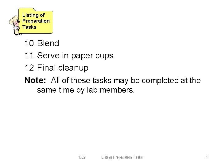 Listing of Preparation Tasks 10. Blend 11. Serve in paper cups 12. Final cleanup