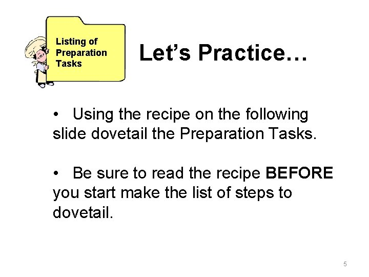 Listing of Preparation Tasks Let's Practice… • Using the recipe on the following slide