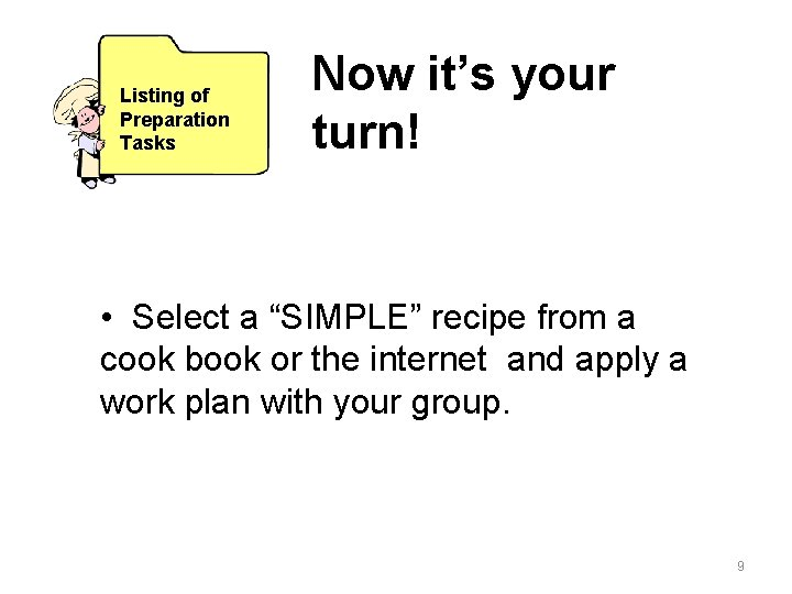 """Listing of Preparation Tasks Now it's your turn! • Select a """"SIMPLE"""" recipe from"""