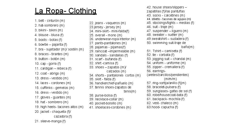 La Ropa- Clothing 42. house shoes/slippers – zapatillas (f)/las pantuflas 43. socks - calcetines