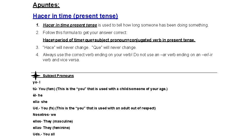 Apuntes: Hacer in time (present tense) 1. Hacer in time present tense is used