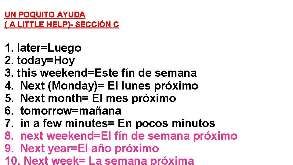 UN POQUITO AYUDA ( A LITTLE HELP)- SECCIÓN C 1. later=Luego 2. today=Hoy 3.