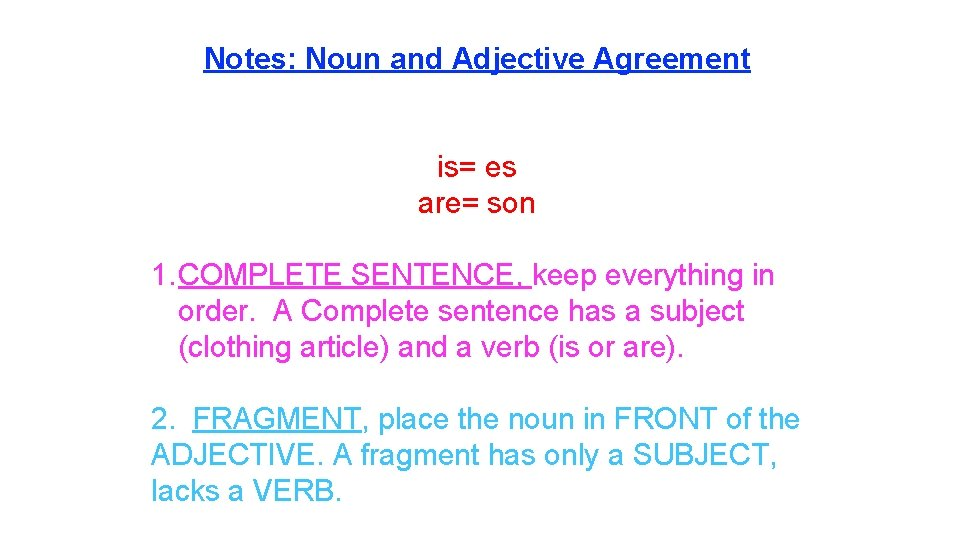 Notes: Noun and Adjective Agreement is= es are= son 1. COMPLETE SENTENCE, keep everything