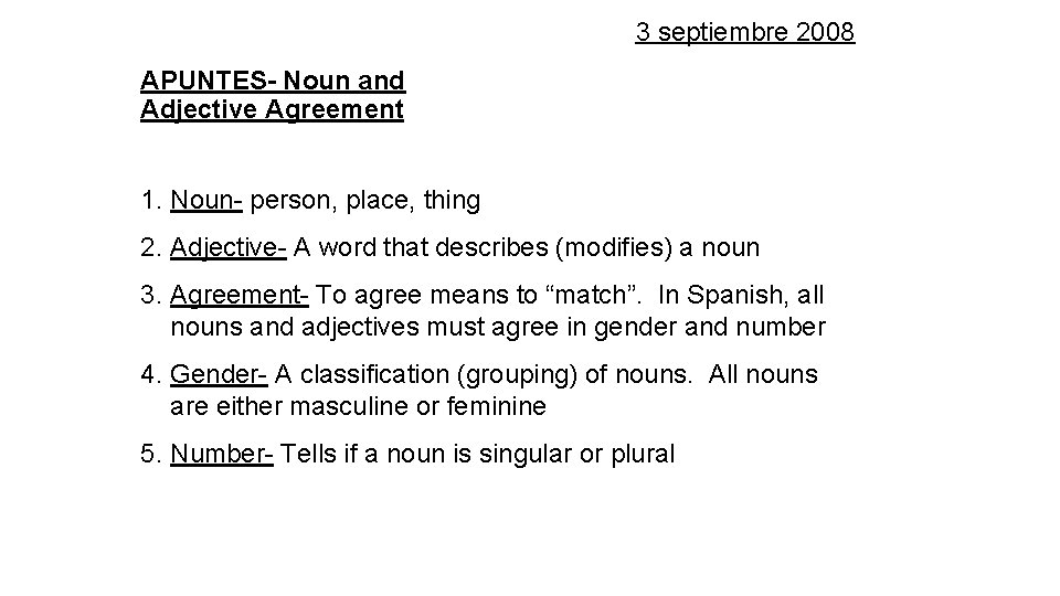 3 septiembre 2008 APUNTES- Noun and Adjective Agreement 1. Noun- person, place, thing 2.