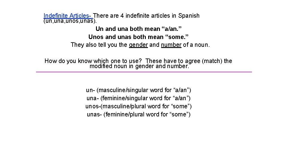 Indefinite Articles- There are 4 indefinite articles in Spanish (un, una, unos, unas). Un