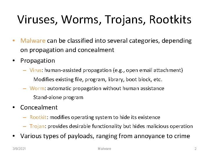 Viruses, Worms, Trojans, Rootkits • Malware can be classified into several categories, depending on