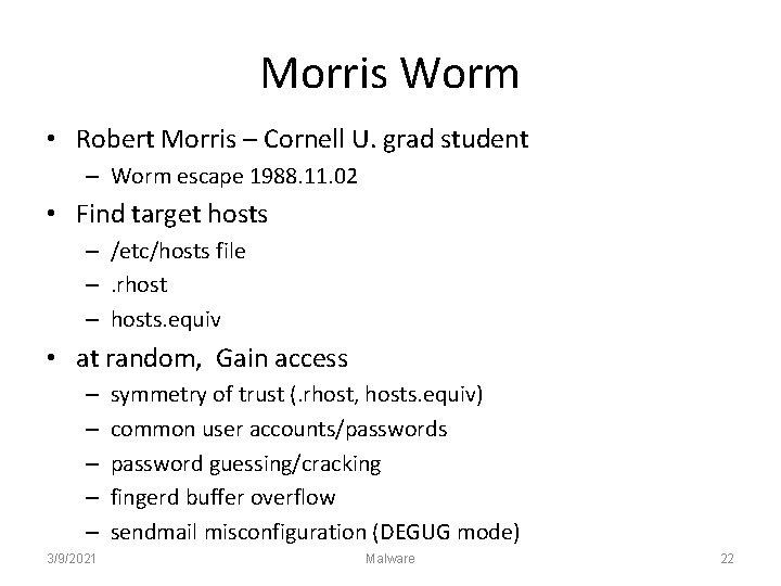 Morris Worm • Robert Morris – Cornell U. grad student – Worm escape 1988.