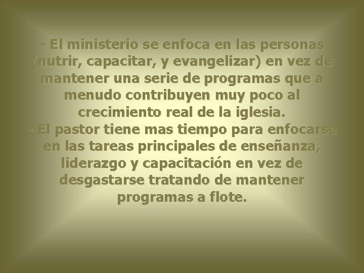 - El ministerio se enfoca en las personas (nutrir, capacitar, y evangelizar) en vez
