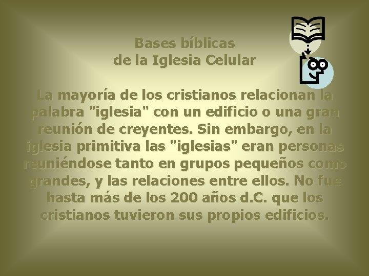 Bases bíblicas de la Iglesia Celular La mayoría de los cristianos relacionan la palabra