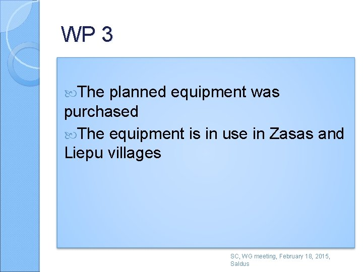 WP 3 The planned equipment was purchased The equipment is in use in Zasas