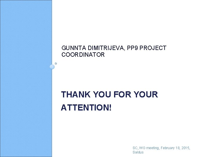 GUNNTA DIMITRIJEVA, PP 9 PROJECT COORDINATOR THANK YOU FOR YOUR ATTENTION! SC, WG meeting,
