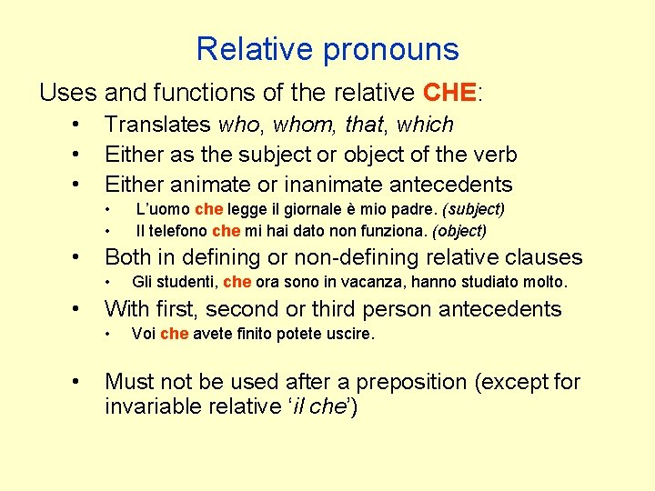 Relative pronouns Uses and functions of the relative CHE: • • • Translates who,