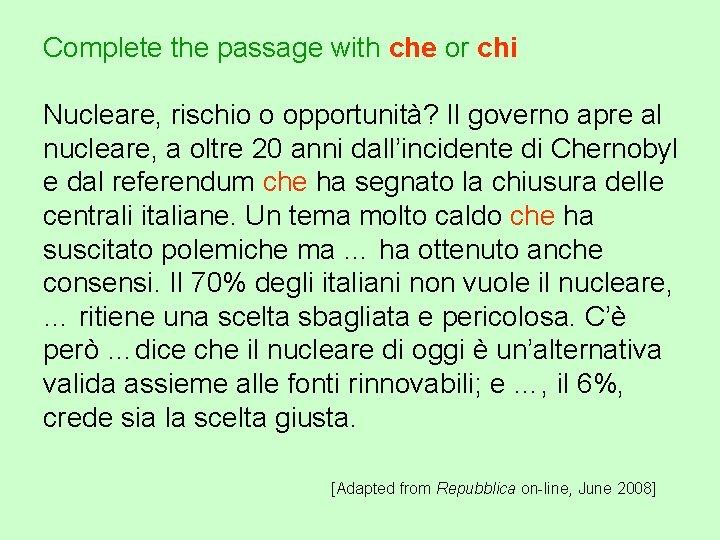 Complete the passage with che or chi Nucleare, rischio o opportunità? Il governo apre