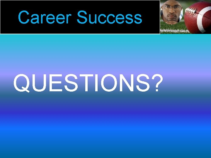 Career Success QUESTIONS?