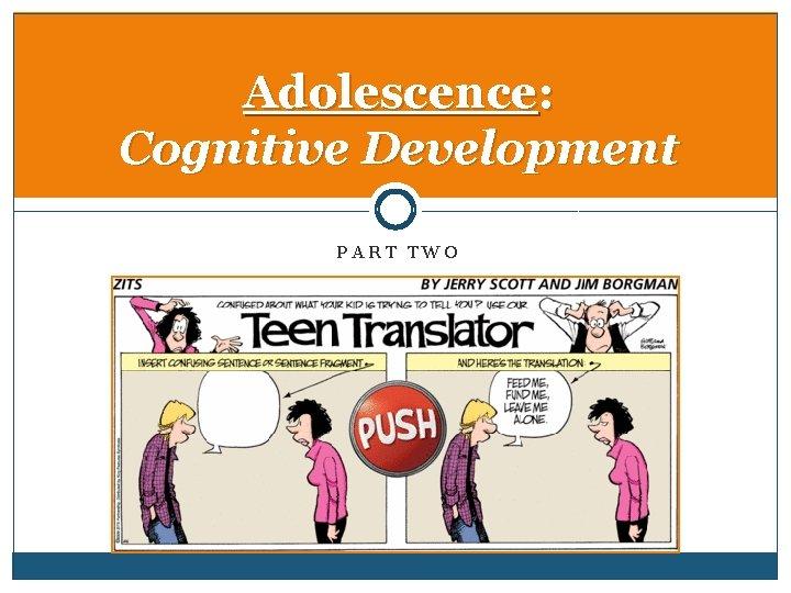 Adolescence: Cognitive Development PART TWO