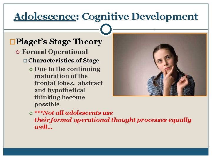 Adolescence: Cognitive Development �Piaget's Stage Theory Formal Operational � Characteristics of Stage Due to