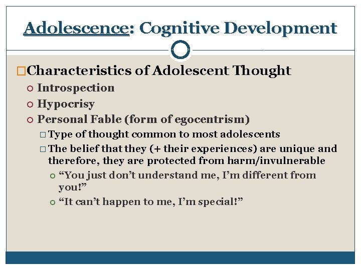 Adolescence: Cognitive Development �Characteristics of Adolescent Thought Introspection Hypocrisy Personal Fable (form of egocentrism)